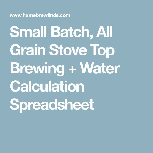 Small Batch, All Grain Stove Top Brewing + Water Calculation Spreadsheet