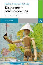 Disparates y otros caprichos / Ramón Gómez de la Serna ; edición de Luis López Molina  L/Bc 860 GOM dis http://almena.uva.es/search~S1*spi/?searchtype=t&searcharg=disparates+y+otros+caprichos&searchscope=1&SORT=D&extended=0&SUBMIT=Buscar&searchlimits=&searchorigarg=tquerida+amiga