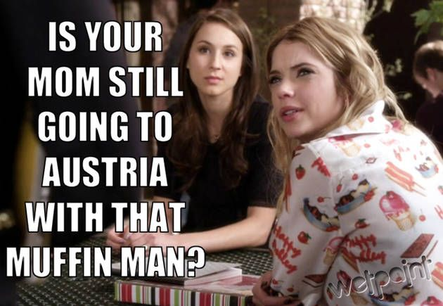 """Pretty Little Liars Quotes: Season 4, Episode 4 — """"Is Your Mom Still Going to Austria With That Muffin Man?"""" (PHOTOS...hahahaha"""