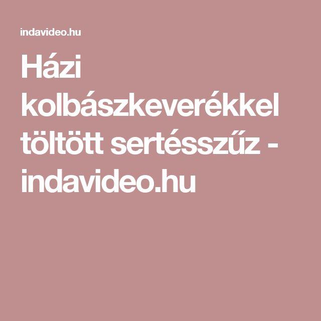 Házi kolbászkeverékkel töltött sertésszűz - indavideo.hu