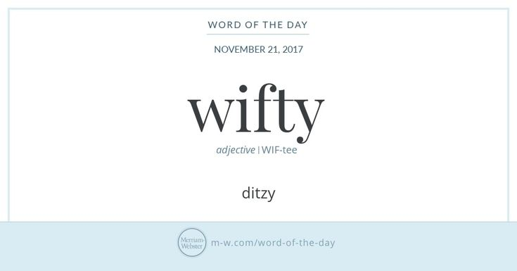 Wifty is a synonym of ditzy. And, like ditzy, its origins remain unknown. The earliest print evidence of wifty goes back to the early 20th century, though the word was certainly being used in spoken