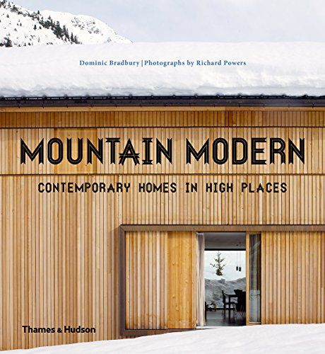 Mountain Modern: Contemporary Homes in High Places by Dominic Bradbury