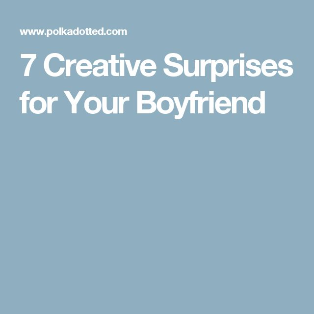 7 Creative Surprises for Your Boyfriend