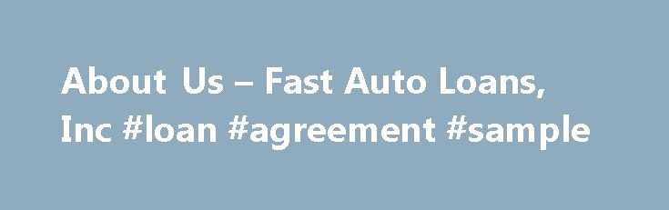 About Us – Fast Auto Loans, Inc #loan #agreement #sample http://nef2.com/about-us-fast-auto-loans-inc-loan-agreement-sample/  #fast payday loans # Title Loans Approved In California For Up To $15,000! About Us FAST IN-STORE APPROVALS! Get Your Cash In 30 Minutes or Less. Don't Wait. Contact Us Today! All across the state of California, people in need of emergency cash know where to go for the cash they need. A title loan...