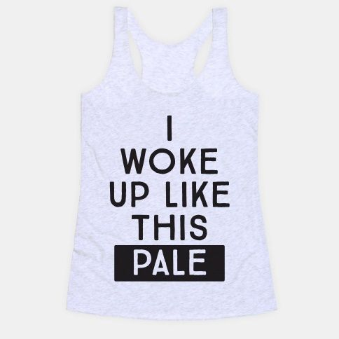 I Woke Up Like This: Pale Tank Top | LookHUMAN
