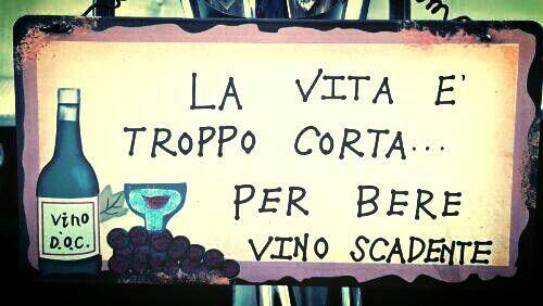 La vita e' troppo corta x bere vino scadente