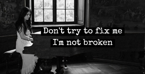 Don't try to fix me; I'm not broken. (Evanescence) #thatswhoiam