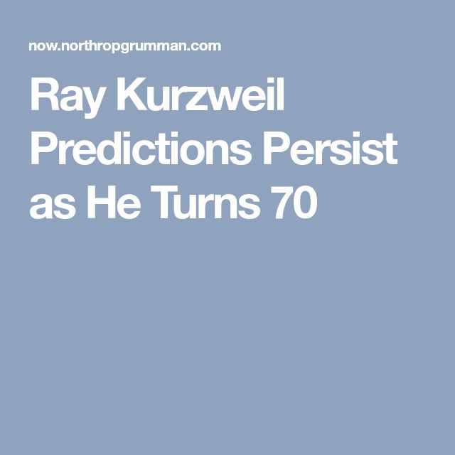 Ray Kurzweil Predictions Persist as He Turns 70