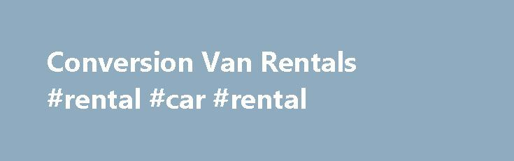 Conversion Van Rentals #rental #car #rental http://rental.remmont.com/conversion-van-rentals-rental-car-rental/  #rental vans # Conversion Van Rentals ImageVanRentals.com Property Description We offer 9 and 15 Passenger Conversion Van Rentals, 12 and 15 Passenger Van Rentals – Sprinter Van Rentals, Music Band Touring Vans, Minivans and SUV, available through our network of locations in New York CT DC – Touring Van Rentals Property Details We offer Conversion...