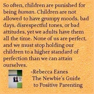 So often we forget that children are human and have bad days too. We need to stop holding them to a higher standard of perfection that we attain ourselves.