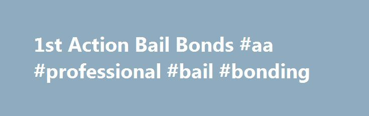 1st Action Bail Bonds #aa #professional #bail #bonding http://puerto-rico.remmont.com/1st-action-bail-bonds-aa-professional-bail-bonding/  # 1st Action Bail Bonds We are now serving in WAYNE and BARBOURCOUNTIES. We re bringing the prompt, professional service that people have come to expect from 1st Action Bail Bonds to these communities. Don t forget we also serve RALEIGH. FAYETTE. SUMMMERS. WEBSTER. MONROE. GREENBRIER. NICHOLAS. CLAY. BRAXTON. WYOMING, BOONE, LOGAN, MINGO, RANDOLPH, WOOD…