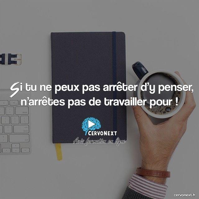 Si tu ne peux pas arrêter d'y penser n'arrêtes pas de travailler pour ! - http://cervonext.fr/ - Follow : @cervonext