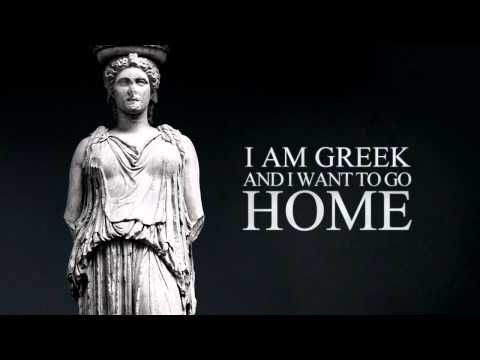 I AM GREEK AND I WANT TO GO HOME