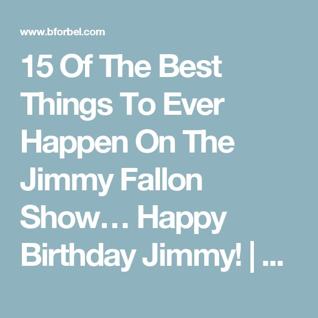 15 Of The Best Things To Ever Happen On The Jimmy Fallon Show… Happy Birthday Jimmy! | B for Bel
