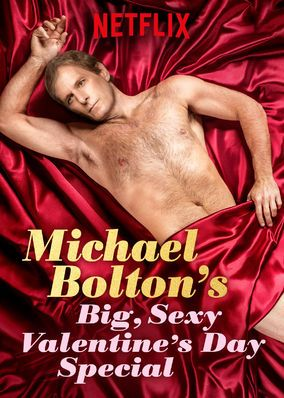 Michael Bolton's Big, Sexy Valentine's Day Special (2017) - Michael Bolton hosts celebrity guests for a Valentine's Day special designed to inspire the world to make love.