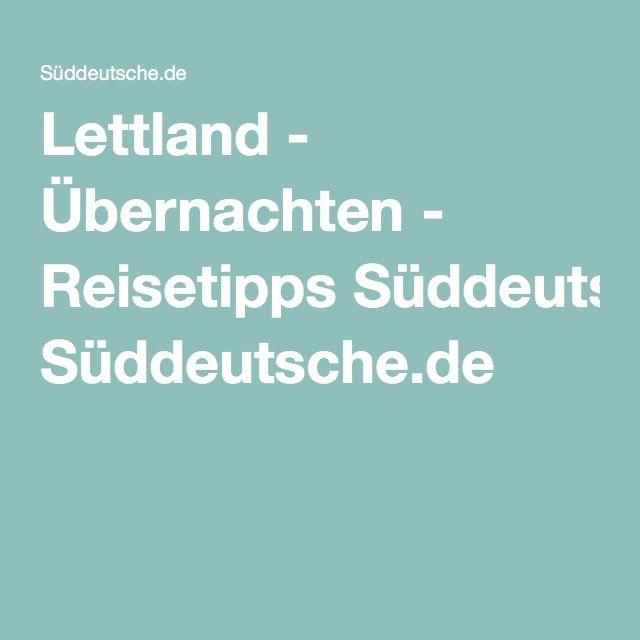 Lettland - Übernachten - Reisetipps Süddeutsche.de