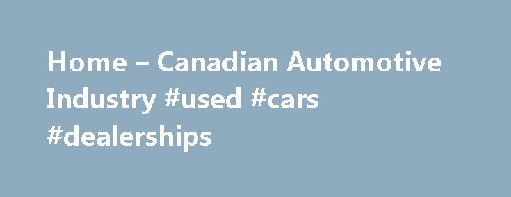 Home – Canadian Automotive Industry #used #cars #dealerships http://auto-car.remmont.com/home-canadian-automotive-industry-used-cars-dealerships/  #canadian auto parts # Vehicles Made in Canada The Canadian automotive industry produces […]