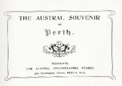 The Austral souvenir of Perth, 1890s.  http://encore.slwa.wa.gov.au/iii/encore/record/C__Rb1697776__SThe%20Austral%20souvenir%20of%20Perth__Orightresult__U__X6?lang=eng&suite=def
