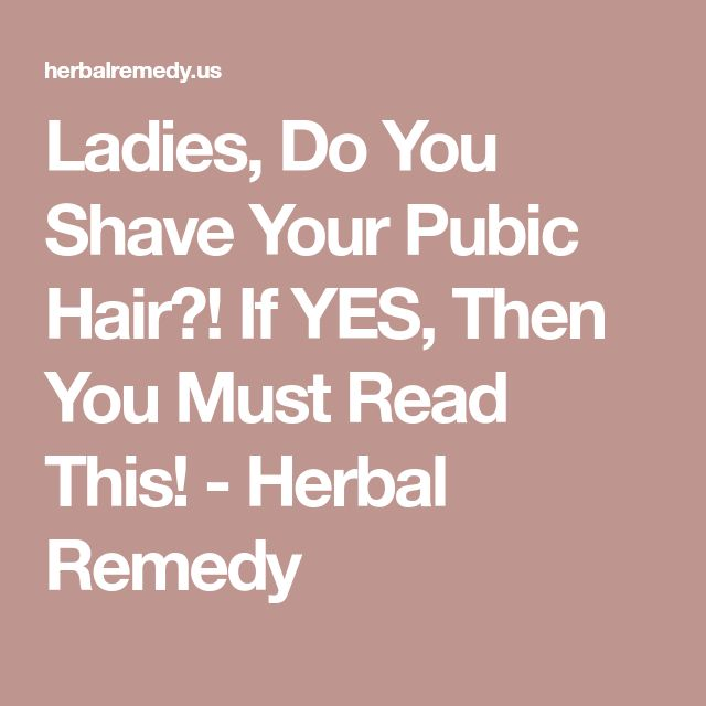 Ladies, Do You Shave Your Pubic Hair?! If YES, Then You Must Read This! - Herbal Remedy