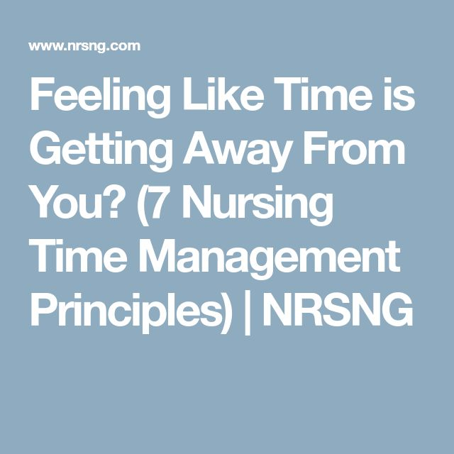 Feeling Like Time is Getting Away From You? (7 Nursing Time Management Principles)   NRSNG