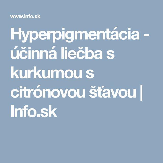 Hyperpigmentácia -  účinná liečba s kurkumou s citrónovou šťavou  | Info.sk