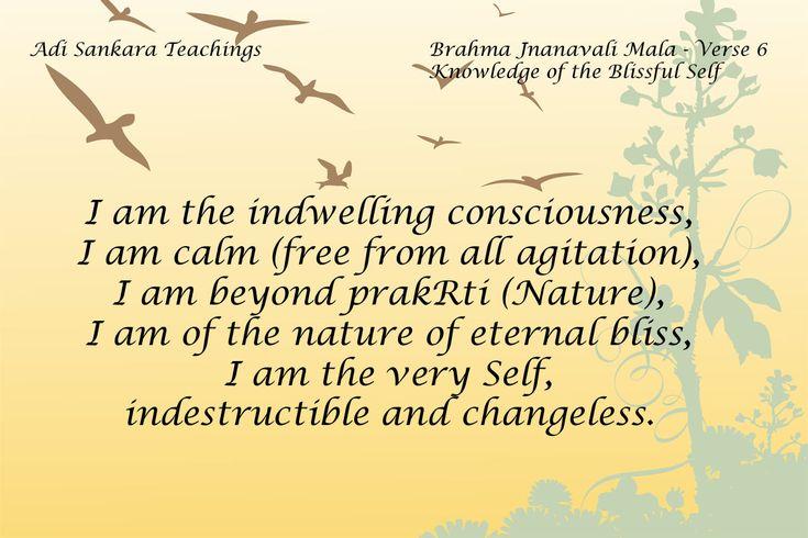 Brahma Jnanavali Quote 6 Adi Sankara Teachings Brahma Jnanavali Mala - Verse 5 Knowledge of the Blissful Self I am the indwelling consciousness, I am calm