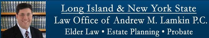 Andrew M. Lamkin handles estate planning legal issues in Long Island, NY. Call us today for a free consultation.