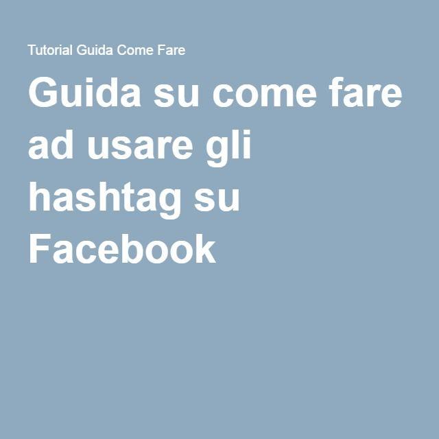 Guida su come fare ad usare gli hashtag su Facebook