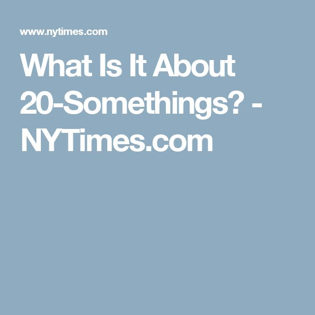 What Is It About 20-Somethings? - NYTimes.com