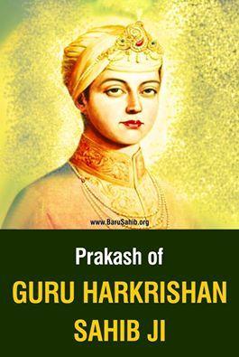 Prakash Purab of Shri HarKrishan Sahib Ji! At the age of 5, he became the youngest Guru in Sikhism. Also known as Bal Guru (Child Guru), He left fr heavenly abode, sacrificing himself to save people of Delhi from an epidemic in Delhi. Till a tender age of eight, when he left, He inculcated seeds of altruistic love and devotion among masses. Shri Harkrishan Dhiyaiye Jis Dithey Sabh Dukh Jaye... Sahib Sri Guru Harkishan Sahib ji de Pawan Prakash Purab di Aap Sabnu Beant Wadhiyan ji!