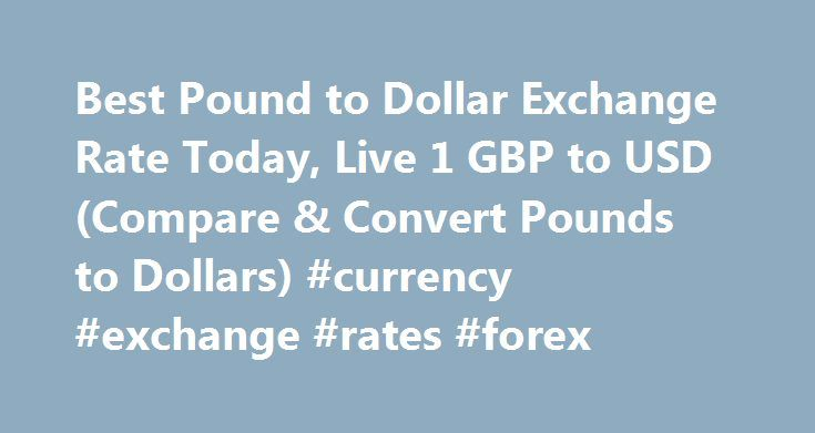 Best Pound To Dollar Exchange Rate Today Live 1 Gbp Usd Compare Convert Pounds Dollars Currency Rates Forex Http