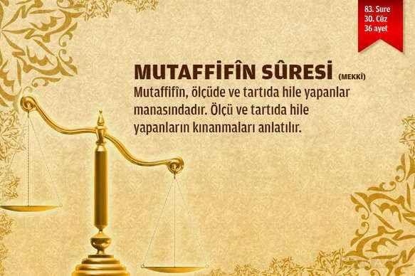 Mutaffifin Suresi  Mekke'de inmiştir, Ölçü ve tartılarında hile yapanları kötüleyerek başladığı için bu adı almıştır.  DEVAMI: http://www.nasihatler.com/sesli-kuran-i-kerim/mutaffifin-suresi.html
