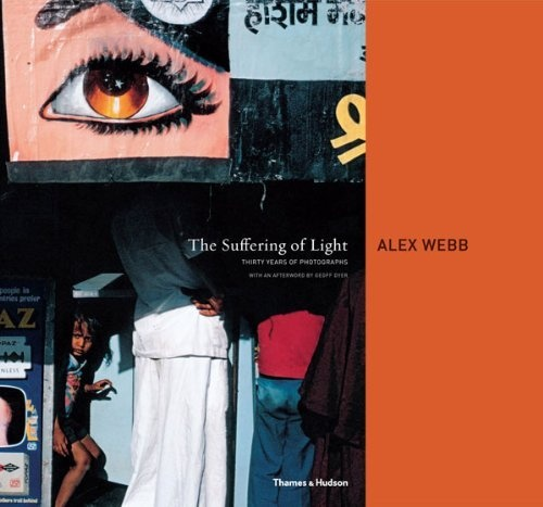 Alex webb the suffering of light thirty years of photographs london