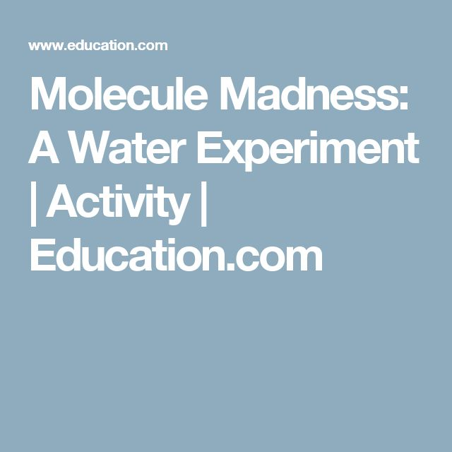 Molecule Madness: A Water Experiment | Activity | Education.com