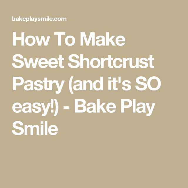 How To Make Sweet Shortcrust Pastry (and it's SO easy!) - Bake Play Smile