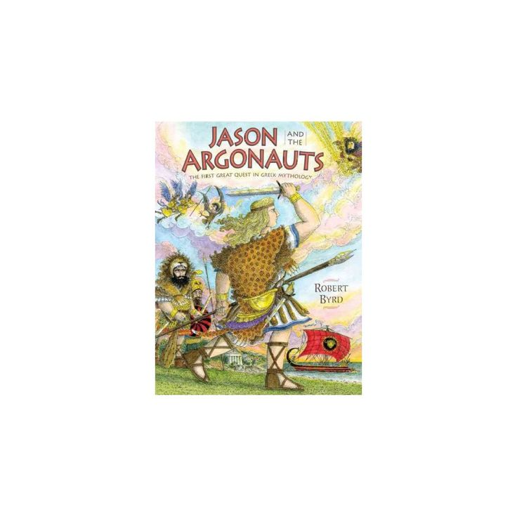 Jason and the Argonauts : The First Great Quest in Greek Mythology (Hardcover) (Robert Byrd)