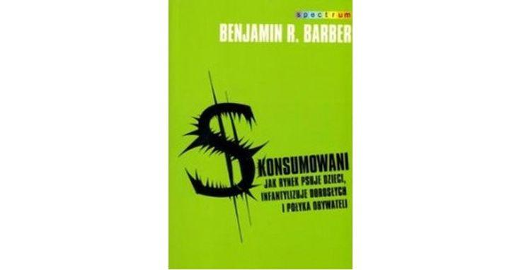 Pazerne dzieci konsumpcji | Książka Barbera 'Skonsumowani' ukazuje współczesny świat w sposób, który wrażliwemu czytelnikowi zdejmuje bielmo z oczu, przedstawia rzeczywiste mechanizmy sterujące rynkiem, informacją i polityką (...), a konsumenta zostawia z ponurym faktem, że kupując dobra dające krótkotrwałą satysfakcję, płaci za nie walutami zwanymi: obywatelskość, suwerenność, krytyczne myślenie, demokracja i dojrzałość.