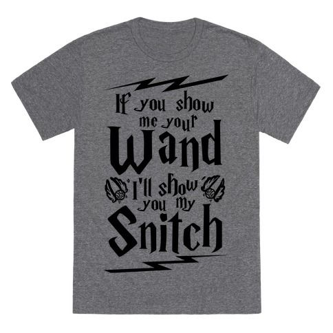 If+You+Show+Me+Your+Wand,+I'll+Show+You+My+Snitch