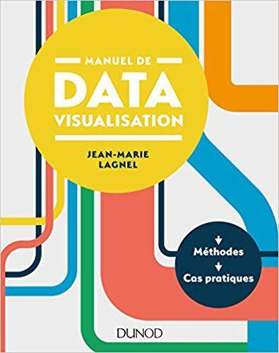 Manuel de datavisualisation - Méthodes - Cas pratiques - Jean-Marie Lagnel