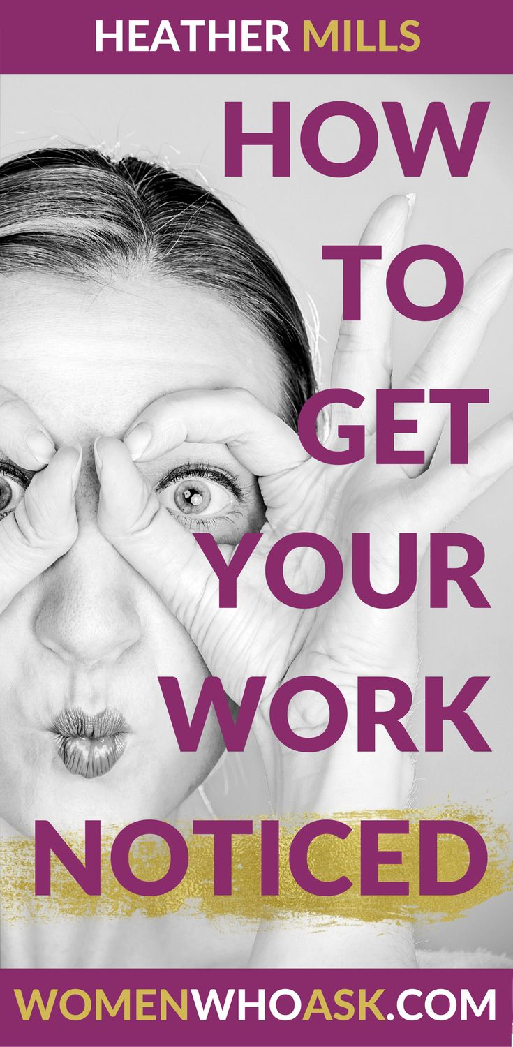 Career Advice | So you know you work hard, but why isn't it paying off? Click through to learn how to get your hard work noticed.  Heather Mills  womenwhoask.com