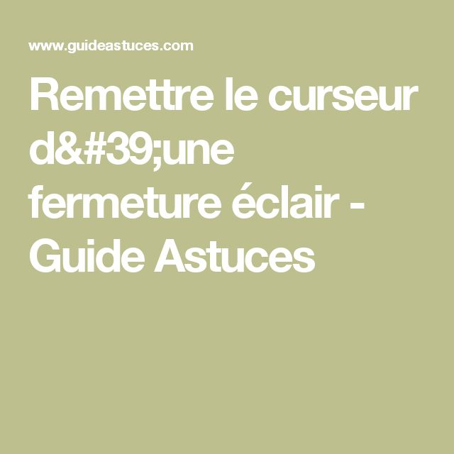 Remettre le curseur d'une fermeture éclair - Guide Astuces