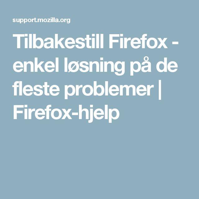 Tilbakestill Firefox - enkel løsning på de fleste problemer   Firefox-hjelp