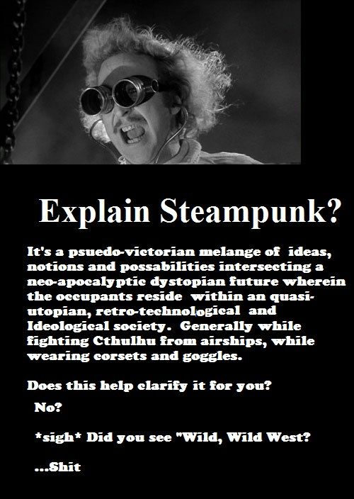 Explain Steampunk (Now try to explain it to an eleven-year-old... Thankfully he knew both Fable and Bioshock, explaining done)