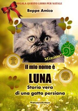 Il mio nome è Luna - Storia vera di una gatta persiana