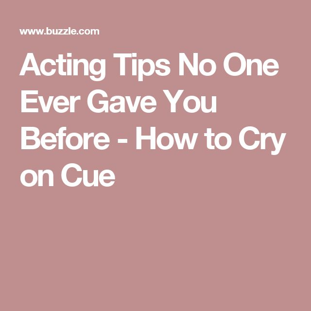 Acting Tips No One Ever Gave You Before - How to Cry on Cue