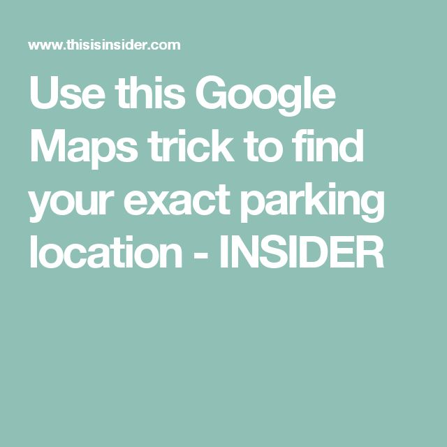 Use this Google Maps trick to find your exact parking location - INSIDER