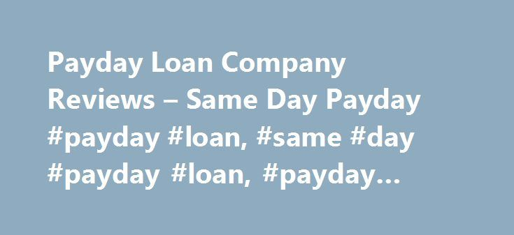 Payday Loan Company Reviews – Same Day Payday #payday #loan, #same #day #payday #loan, #payday #loans http://seattle.nef2.com/payday-loan-company-reviews-same-day-payday-payday-loan-same-day-payday-loan-payday-loans/  # Same Day Payday Loan Center We provide those in need the opportunity to borrow money. Whatever your financial emergency – groceries, an unexpected car repair, repayment of a personal debt, or an unexpected financial loss – SameDayPayday.com can get you those funds almost…