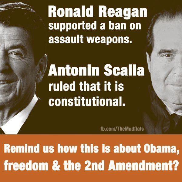 "Reagan supported legislation for background checks & a waiting period for potential gun owners. He did support an assault-weapons ban & even joined 2 other former presidents in a letter to a major newspaper urging congressional approval of a ban. Scalia, a strict interpreter of the Constitution, said there's an ""important limitation"" on the right to bear arms.""We think that limitation is fairly supported by the historical tradition of prohibiting the carrying of 'dangerous and unusual…"