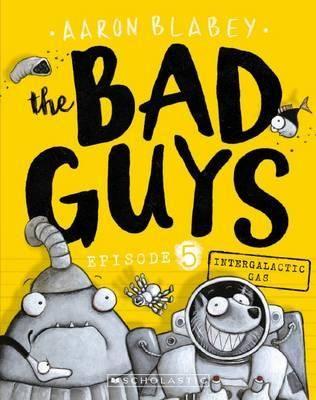 Intergalactic Gas : Bad Guys : Episode 5 - Aaron Blabey