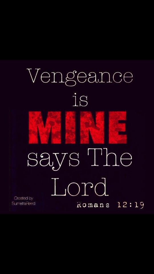 The Lord says vengeance is mine